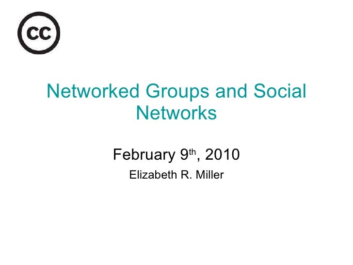 Networked Groups and Social Networks February 9 th , 2010 Elizabeth R. Miller