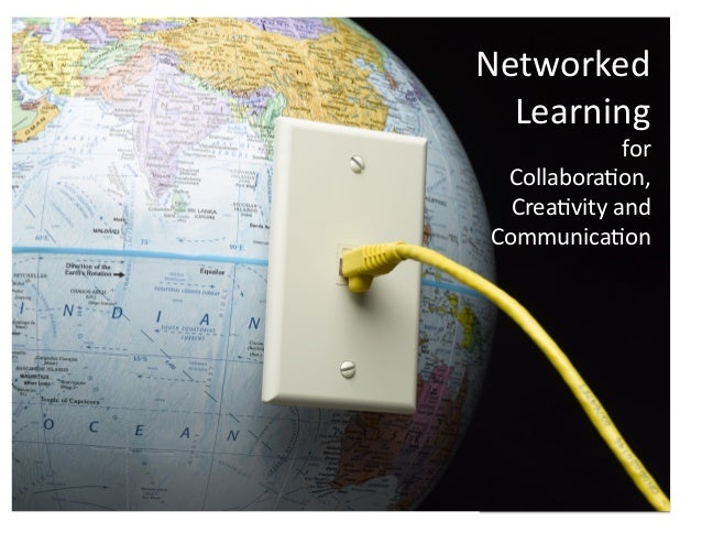 Networked   Learning   for   Collabora3on,   Crea3vity  and   Communica3on