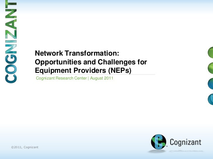 Network Transformation:Opportunities and Challenges for Equipment Providers (NEPs)<br />Cognizant Research Center | August...
