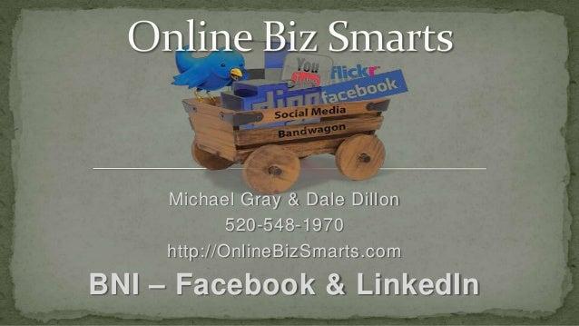 Michael Gray & Dale Dillon 520-548-1970 http://OnlineBizSmarts.com  BNI – Facebook & LinkedIn