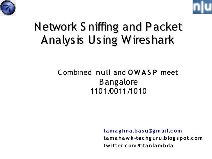 Network S niffing and P acket  Analysis Using Wireshark      C ombined null and O W A S P meet                B angalore  ...