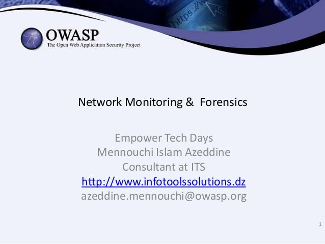Network Monitoring & Forensics Empower Tech Days Mennouchi Islam Azeddine Consultant at ITS http://www.infotoolssolutions....