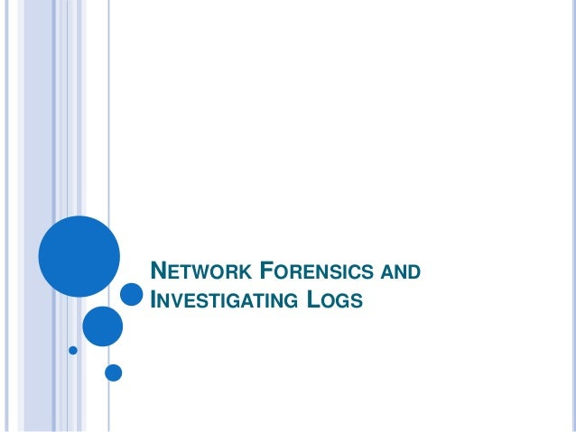 Network forensics and investigating logs