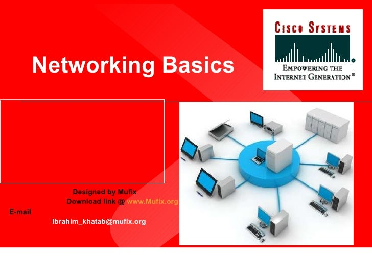 Networking Basics Designed by Mufix Download link @  www.Mufix.org E-mail  [email_address]