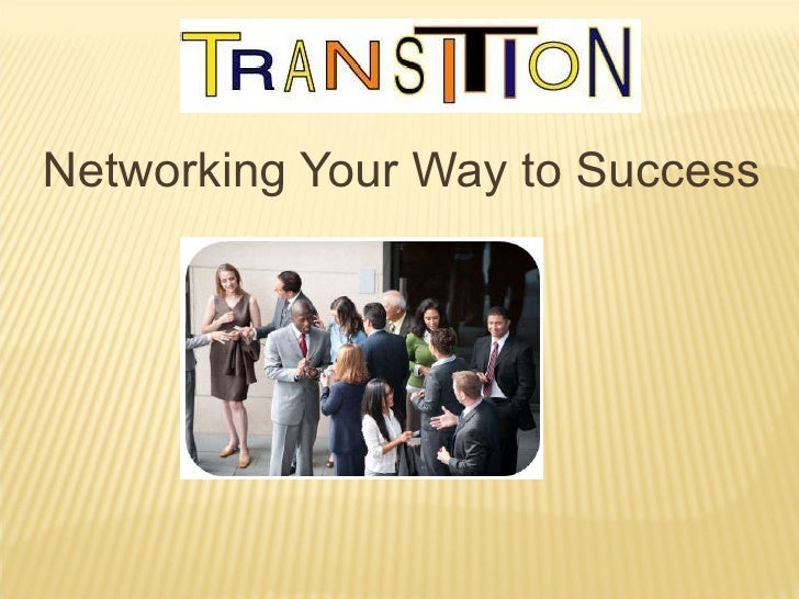 <ul><li>Networking Your Way to Success </li></ul>