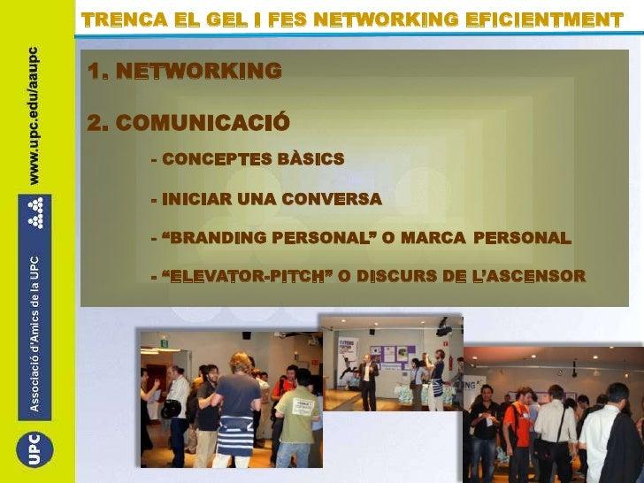 TRENCA EL GEL I FES NETWORKING EFICIENTMENT<br />1. NETWORKING<br />2. COMUNICACIÓ<br />- CONCEPTES BÀSICS<br />- INICIAR...