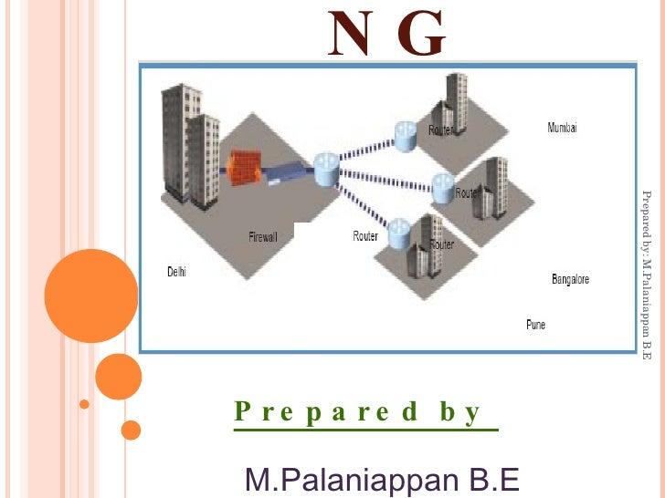 NETWORKING <ul><li>Prepared by  </li></ul><ul><ul><li>M.Palaniappan B.E </li></ul></ul>Prepared by: M.Palaniappan B.E