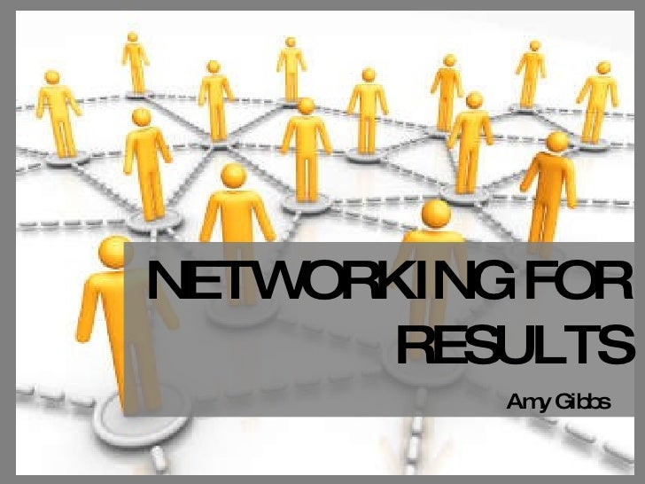NETWORKING FOR RESULTS Amy Gibbs