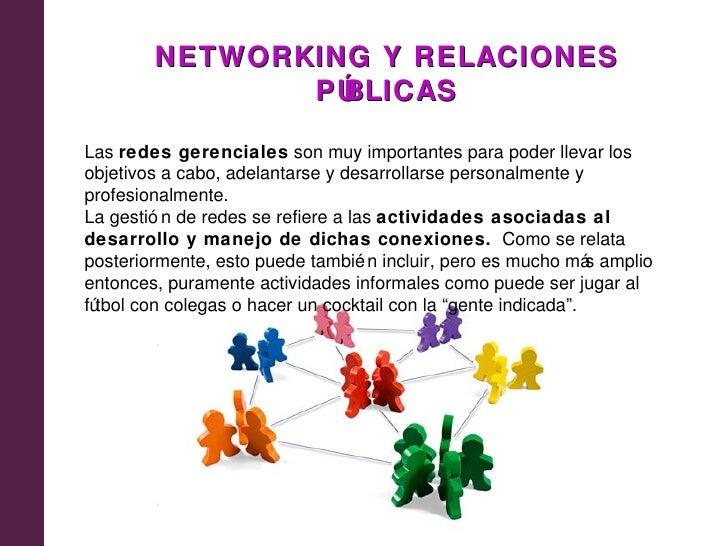 NETWORKING Y RELACIONES               PÚBLICASLas redes gerenciales son muy importantes para poder llevar losobjetivos a c...