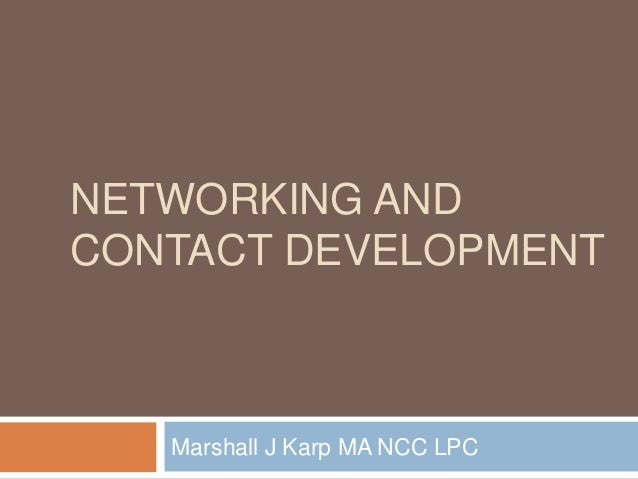 NETWORKING ANDCONTACT DEVELOPMENT   Marshall J Karp MA NCC LPC
