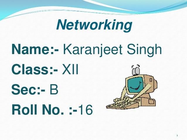 NetworkingName:- Karanjeet SinghClass:- XIISec:- BRoll No. :-161