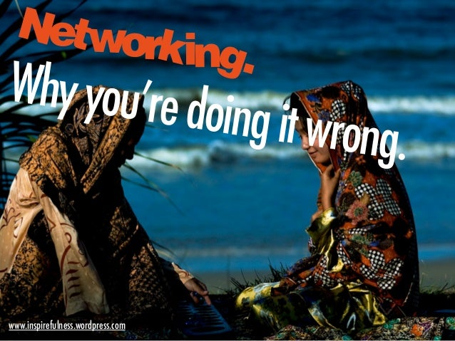 Networking. Whyyou'redoingitwrong. www.inspirefulness.wordpress.com