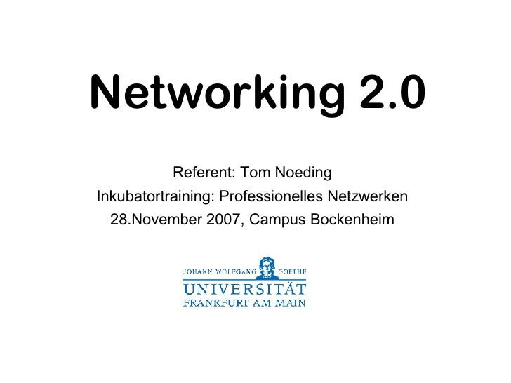 Networking 2.0 <ul><ul><li>Referent: Tom Noeding </li></ul></ul><ul><ul><li>Inkubatortraining: Professionelles Netzwerken ...