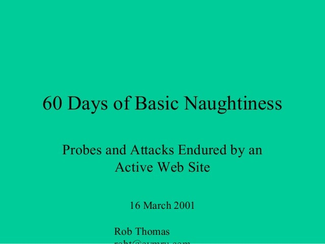 Rob Thomas 60 Days of Basic Naughtiness Probes and Attacks Endured by an Active Web Site 16 March 2001