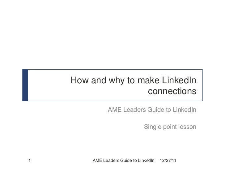 How and why to make LinkedIn                     connections               AME Leaders Guide to LinkedIn                  ...