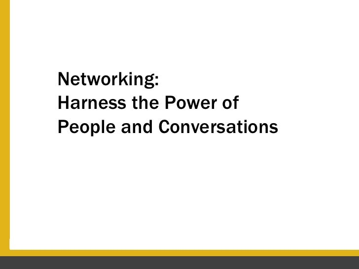 Networking: Harness the Power of People and Conversations