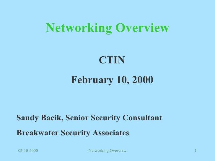 Networking Overview CTIN February 10, 2000 Sandy Bacik, Senior Security Consultant Breakwater Security Associates