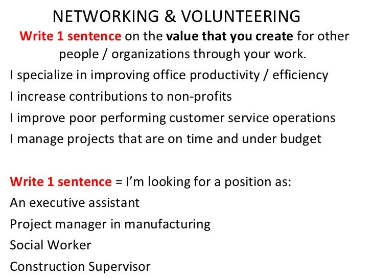 NETWORKING & VOLUNTEERING Write 1 sentence  on the  value that you create  for other people / organizations through your w...