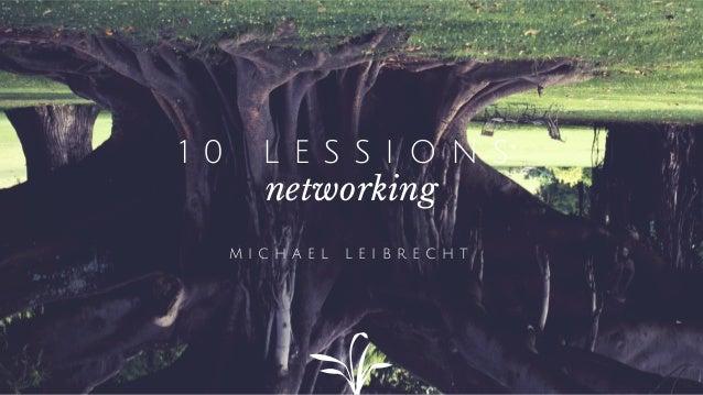1 0 L E S S I O N S networking M I C H A E L L E I B R E C H T