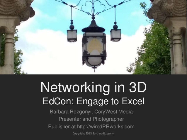 Networking in 3D EdCon: Engage to Excel Barbara Rozgonyi, CoryWest Media Presenter and Photographer Publisher at http://wi...