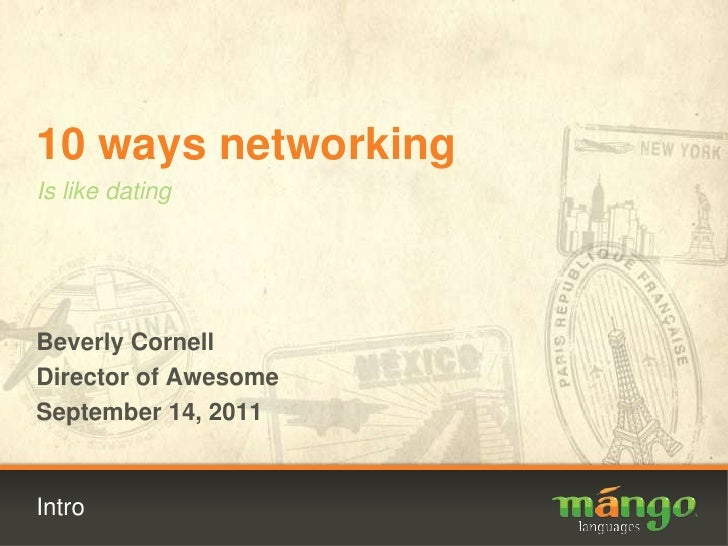 Intro<br />10 ways networking<br />Is like dating<br />Beverly Cornell<br />Director of Awesome<br />September 14, 2011<br />