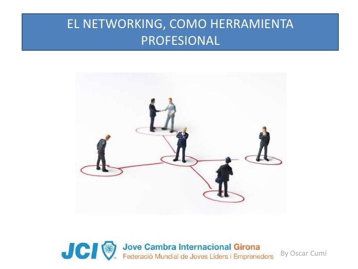 EL NETWORKING, COMO HERRAMIENTA           PROFESIONAL                                  By Oscar Cumí
