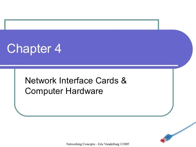 Chapter 4 Network Interface Cards & Computer Hardware  Networking Concepts – Eric Vanderburg ©2005