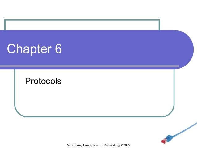 Chapter 6 Protocols  Networking Concepts – Eric Vanderburg ©2005
