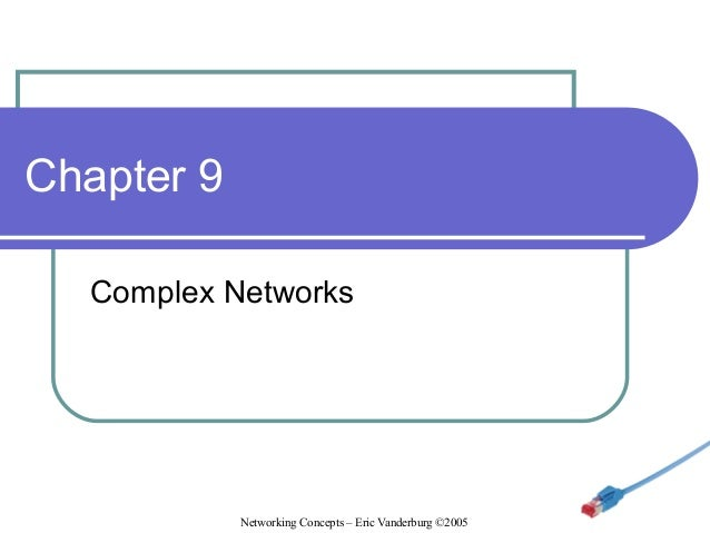Chapter 9 Complex Networks  Networking Concepts – Eric Vanderburg ©2005