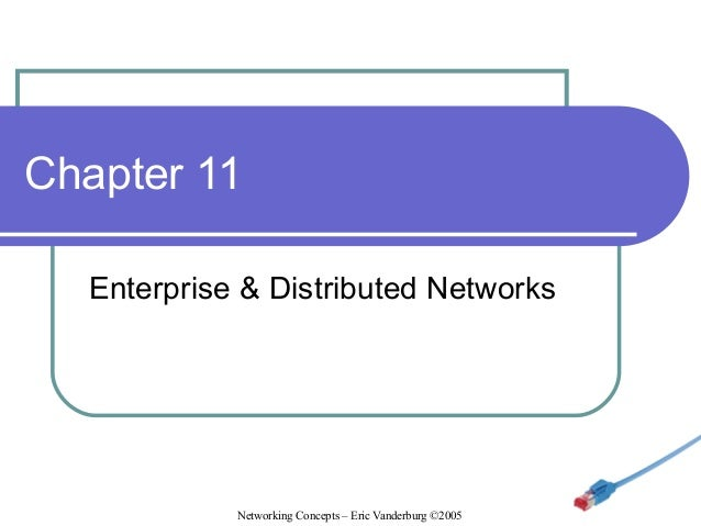 Chapter 11 Enterprise & Distributed Networks  Networking Concepts – Eric Vanderburg ©2005