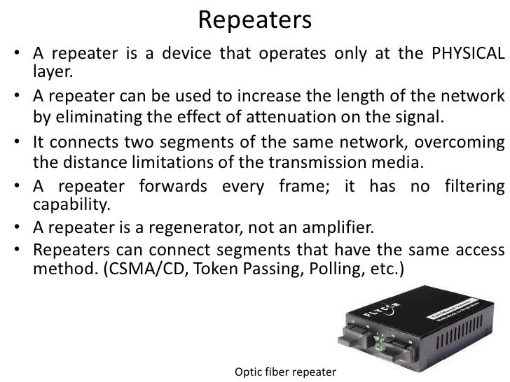 Network Repeater Device a Repeater is a Device