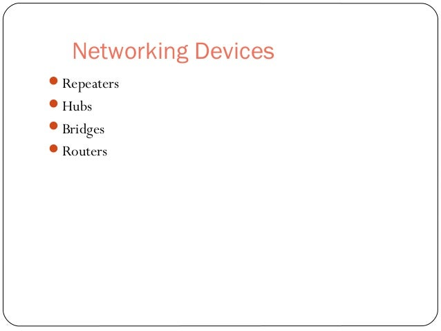 Networking Devices Repeaters Hubs Bridges Routers