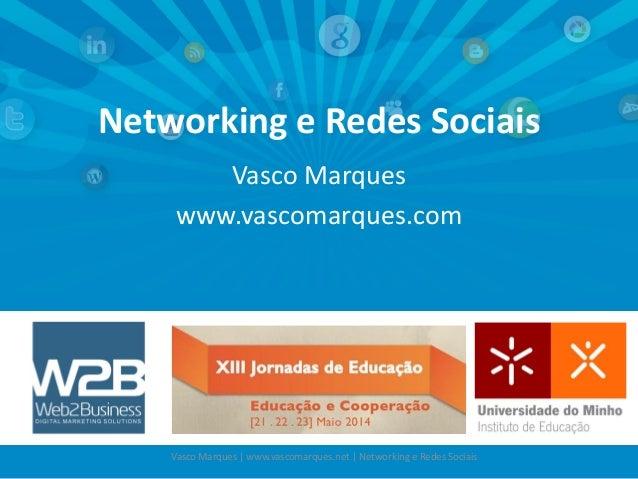 Networking e Redes Sociais Vasco Marques www.vascomarques.com Vasco Marques   www.vascomarques.net   Networking e Redes So...