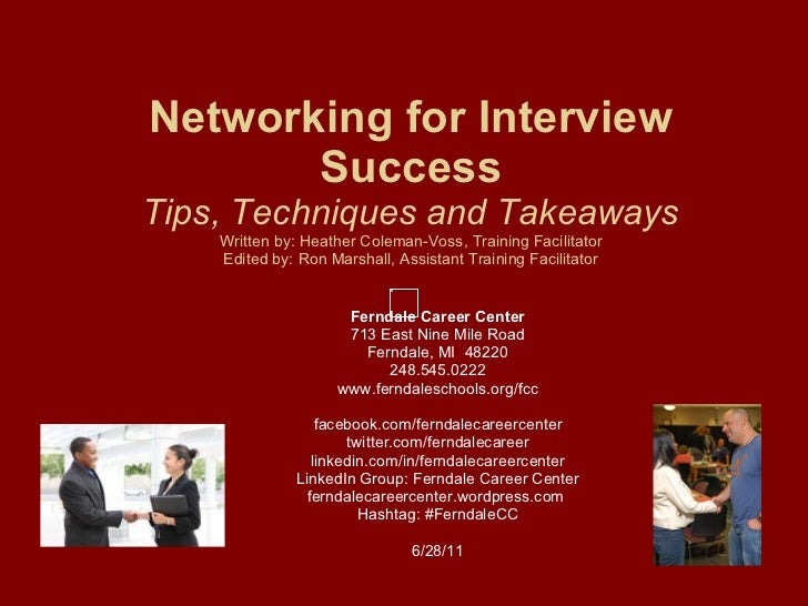 Networking for Interview Success Tips, Techniques and Takeaways Written by: Heather Coleman-Voss, Training Facilitator Edi...