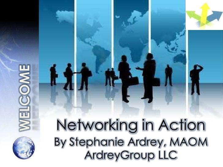 Networking in ActionBy Stephanie Ardrey, MAOM      ArdreyGroup LLC