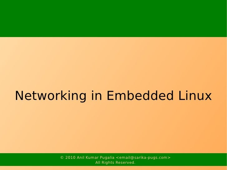 Networking in Embedded Linux          © 2010 Anil Kumar Pugalia <email@sarika-pugs.com>                      All Rights Re...