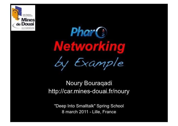 "Networking by Example!        Noury Bouraqadihttp://car.mines-douai.fr/noury  ""Deep Into Smalltalk"" Spring School     8 ma..."