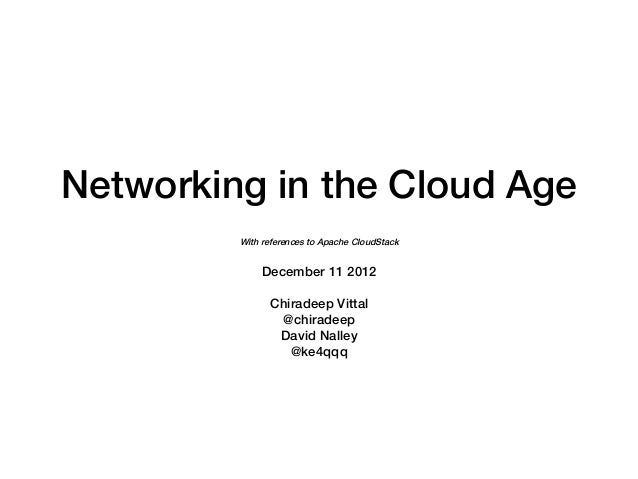 Networking in the Cloud Age!         With references to Apache CloudStack!                      !              December 11...