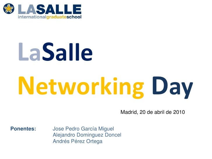 LaSalle<br />NetworkingDay<br />Madrid, 20 de abril de 2010<br />Ponentes: Jose Pedro García Miguel<br />Alejandro Domingu...