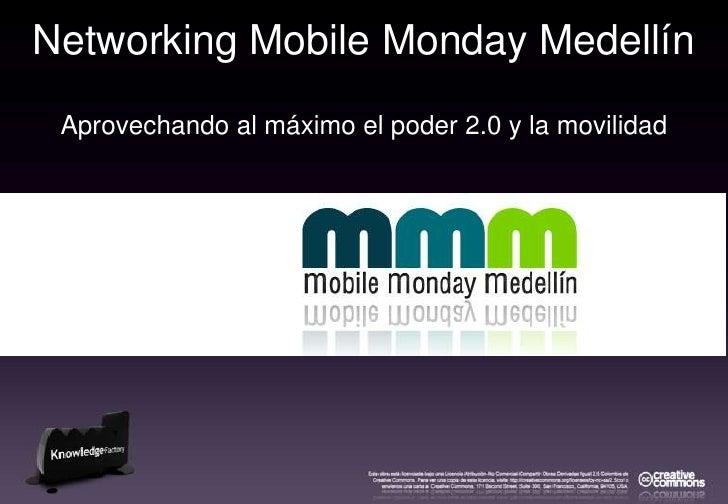 Networking Mobile Monday Medellín<br />Aprovechando al máximo el poder 2.0 y la movilidad<br />