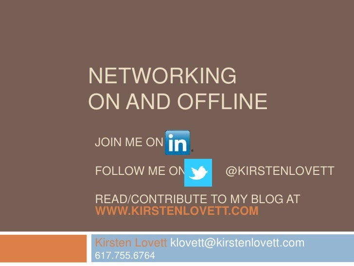 NETWORKINGON AND OFFLINEJOIN ME ONFOLLOW ME ON            @KIRSTENLOVETTREAD/CONTRIBUTE TO MY BLOG ATWWW.KIRSTENLOVETT.COM...
