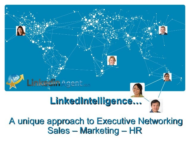 LinkedIntelligence…A unique approach to Executive Networking         Sales – Marketing – HR