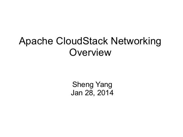 Apache CloudStack Networking Overview Sheng Yang Jan 28, 2014