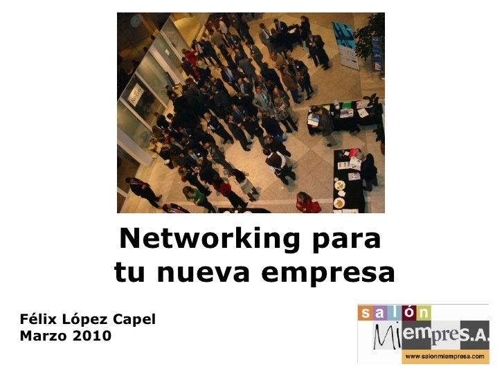 Networking para  tu nueva empresa Félix López Capel Marzo 2010