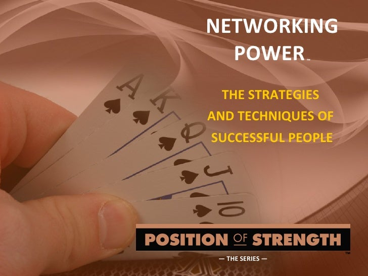 NETWORKING POWER   ™ THE STRATEGIES  AND TECHNIQUES OF  SUCCESSFUL PEOPLE —  THE SERIES —