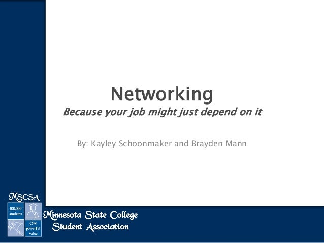 Networking  Because your job might just depend on it By: Kayley Schoonmaker and Brayden Mann