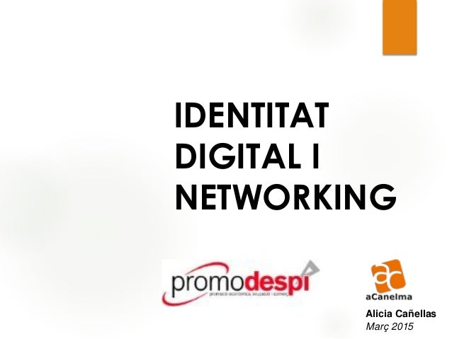IDENTITAT DIGITAL I NETWORKING Alicia Cañellas Març 2015