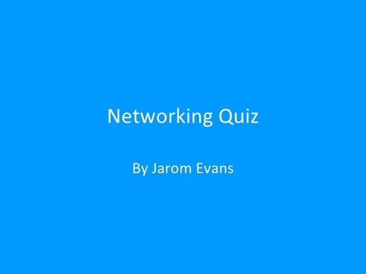 Networking Quiz By Jarom Evans