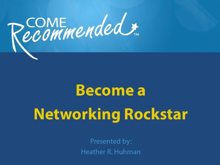 Become a Networking Rockstar        Presented by:      Heather R. Huhman