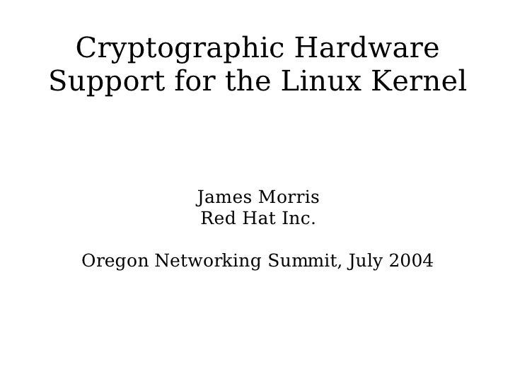 Cryptographic Hardware Support for the Linux Kernel                James Morris              Red Hat Inc.    Oregon Networ...